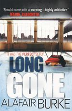 Long Gone : It Was The Perfect Setup... - Alafair Burke