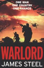 War Lord : One Man, One Country, One Chance - James Steel