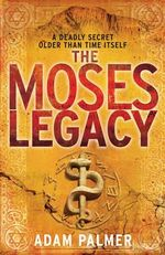 The Moses Legacy : A Deadly Secret Older Than Time Itself - Adam Palmer