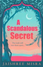 A Scandalous Secret : The truth will tear them apart ... - Jaishree Misra