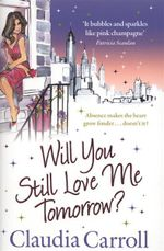 Will You Still Love Me Tomorrow? - Claudia Carroll