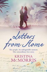 Letters from Home : Two people. An unforgettable moment. One extraordinary love story - Kristina McMorris