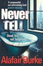 Never Tell : Dead, but not forgotten - Alafair Burke