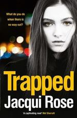 Trapped : A controlling father - A daughter with no way out - Jacqui Rose