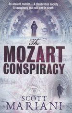 The Mozart Conspiracy : An ancient murder... A clandestine society... A conspiracy that will end in death... - Scott Mariani