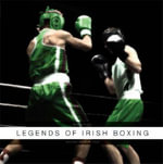 Legends of Irish Boxing : Stories Seldom Told - Barry Flynn