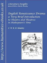 English Renaissance Drama : A Very Brief Introduction to Theatre and Theatres in Shakespeare's Time - C. W. R. D. Moseley