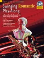 Swinging Romantic Play-along : 12 Pieces from the Romantic Era in Easy Swing Arrangements for Alto Saxophone - Mark Armstrong