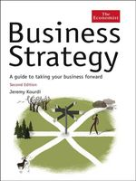 The Economist : Business Strategy: A Guide to Effective Decision-making - Jeremy Kourdi