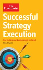 The Economist : Successful Strategy Execution: How to keep your business goals on target - Michel Syrett