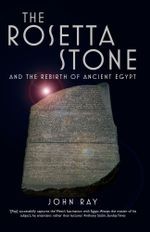 The Rosetta Stone : and the Rebirth of Ancient Egypt - John Ray
