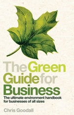 The Green Guide for Business : The Ultimate Environment Handbook for Businesses of All Sizes - Chris Goodall