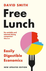 Free Lunch : Easily Digestible Economics - David Smith
