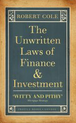 The Unwritten Laws of Finance and Investment - Robert Cole