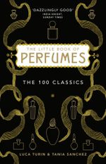 The Little Book of Perfumes : The 100 classics - Luca Turin
