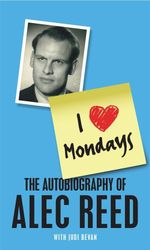 I Love Mondays : The autobiography of Sir Alec Reed CBE - Alec Reed