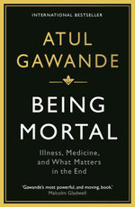 Being Mortal : Illness, Medicine and What Matters in the End - Atul Gawande