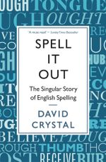 Spell It Out : The singular story of English spelling - David Crystal