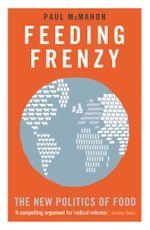 Feeding Frenzy : The New Politics of Food - Paul McMahon