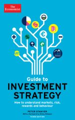 The Economist Guide To Investment Strategy (3rd Edition) : How to understand markets, risk, rewards and behaviour - Peter Stanyer