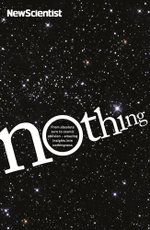 Nothing : From absolute zero to cosmic oblivion - amazing insights into nothingness - New Scientist