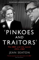 Pinkoes and Traitors : The BBC and the nation, 1974-1987 - Jean Seaton