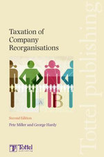 Taxation of Company Reorganisations : Fourth Edition - Hardy George