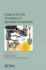Guide to the Tax Treatment of Specialist Occupations :  Third Edition - Gordon Keith