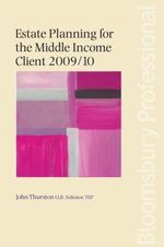Estate Planning for the Middle Income Client 2009/10 :  Fourth Edition - John Thurston