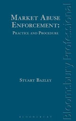 Market Abuse Enforcement : Practice and Procedure - Stuart Bazley