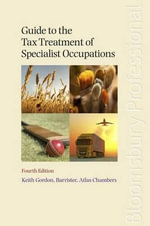 Guide to the Tax Treatment of Specialist Occupations : Fourth Edition - Keith Gordon