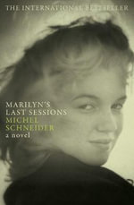Marilyn's Last Sessions : A Novel - Michel Schneider