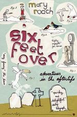 Six Feet Over : Adventures in the Afterlife - Mary Roach