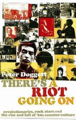 There's a Riot Going on : Revolutionaries, Rock Stars, and the Rise and Fall of 60s Counter-culture - Peter Doggett