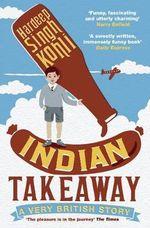 Indian Takeaway : A Very British Story - Hardeep Singh Kohli