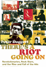 There's a Riot Going on : Revolutionaries, Rock Stars, and the Rise and Fall of the '60s - Peter Doggett