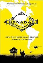 Bananas : How the United Fruit Company Shaped the World - Peter Chapman