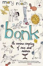 Bonk : The Curious Coupling Of Sex and Science - Mary Roach