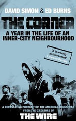 The Corner : A Year in the Life of an Inner-city Neighbourhood - David Simon