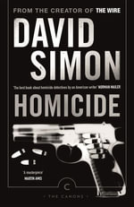 Homicide : A Year On The Killing Streets - David Simon