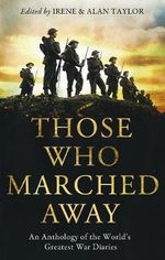 Those Who Marched Away : An Anthology of the World's Greatest War Diaries