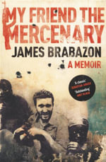 My Friend the Mercenary : A Memoir - James Brabazon