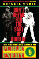 Don't Rhyme For The Sake of Riddlin' : The Authorised Story Of Public Enemy - Russell Myrie
