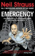 Emergency : One Man's Story of a Dangerous World, and How to Stay Alive in it - Neil Strauss