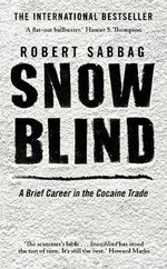 Snowblind :  A Brief Career in the Cocaine Trade - Robert Sabbag