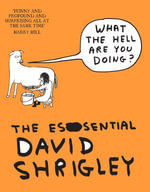 What The Hell Are You Doing? : The Essential David Shrigley: The Essential David Shrigley - David Shrigley