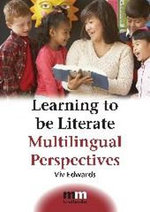 Learning to be Literate : Multilingual Perspectives : Multilingual Perspectives - Viv Edwards