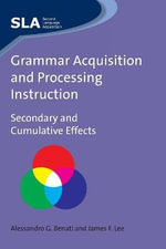 Grammar Acquisition and Processing Instruction : Secondary and Cumulative Effects :  Secondary and Cumulative Effects - Alessandro G. Benati