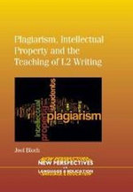 Plagiarism, Intellectual Property and the Teaching of L2 Writing : New Perspectives on Language and Education - Joel Bloch