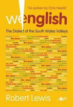 Wenglish : The Dialect of the South Wales Valleys - Robert Lewis
